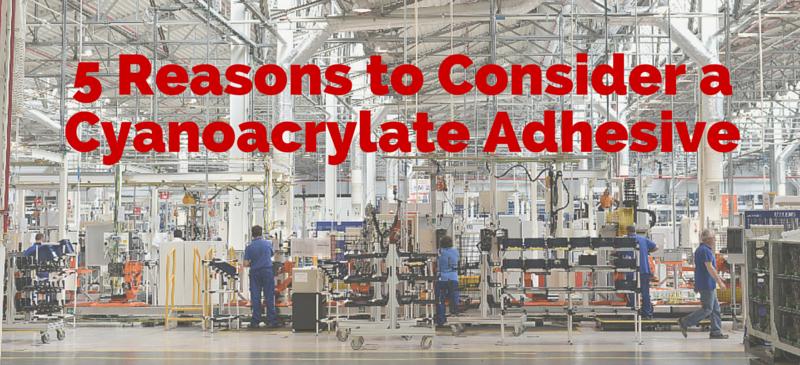 5 Reasons You Might Consider a Cyanoacrylate Glue