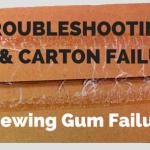 "Troubleshooting Case & Carton Failures: ""Chewing Gum Failure"""