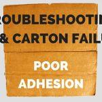 Troubleshooting Case & Carton Failures: Poor Adhesion