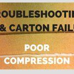 Troubleshooting Case & Carton Failures: Poor Compression