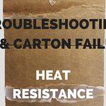 Troubleshooting Case & Carton Failures: Heat Resistance