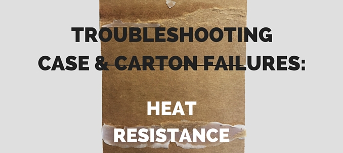 Troubleshooting Case & Carton Failures: Heat Resistance